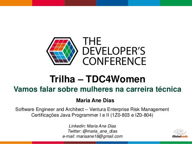 Globalcode – Open4education Trilha – TDC4Women Vamos falar sobre mulheres na carreira técnica Maria Ane Dias Software Engi...