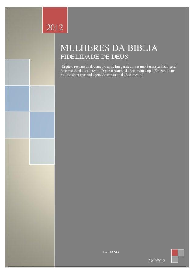 2012   MULHERES DA BIBLIA   FIDELIDADE DE DEUS   [Digite o resumo do documento aqui. Em geral, um resumo é um apanhado ger...