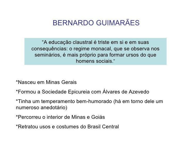 """BERNARDO GUIMARÃES          """"A educação claustral é triste em si e em suas      consequências: o regime monacal, que se ob..."""
