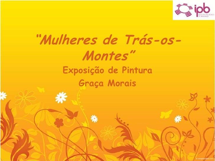 """""""Mulheres de Trás-os-Montes""""<br />Exposição de Pintura<br />Graça Morais<br />"""
