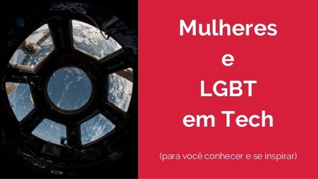 Mulheres e LGBT em Tech (para você conhecer e se inspirar)