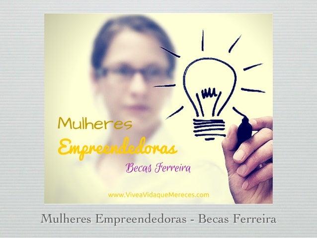 Mulheres Empreendedoras - Becas Ferreira