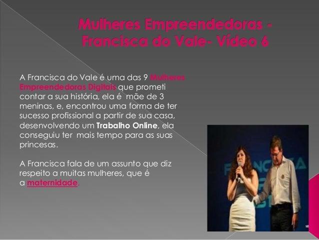 A Francisca do Vale é uma das 9 Mulheres Empreendedoras Digitais que prometi contar a sua história, ela é mãe de 3 meninas...
