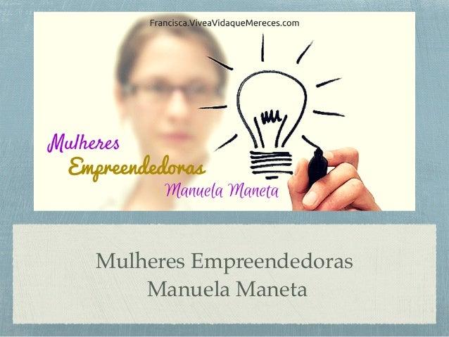Mulheres Empreendedoras Manuela Maneta
