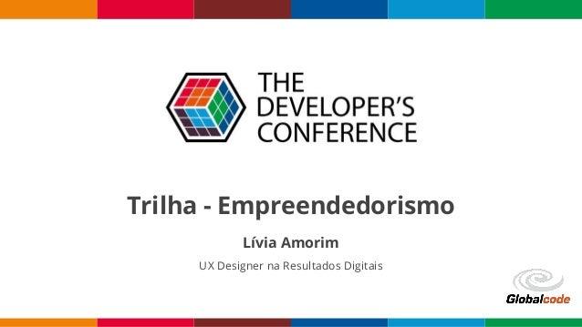 Trilha - Empreendedorismo Lívia Amorim UX Designer na Resultados Digitais