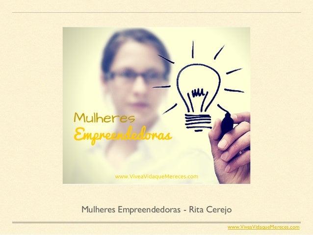 Mulheres Empreendedoras - Rita Cerejo www.ViveaVidaqueMereces.com