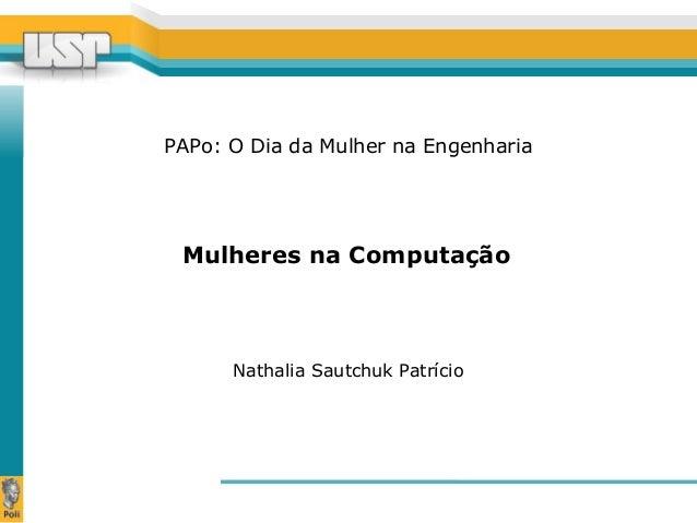 PAPo: O Dia da Mulher na Engenharia  Mulheres na Computação  Nathalia Sautchuk Patrício
