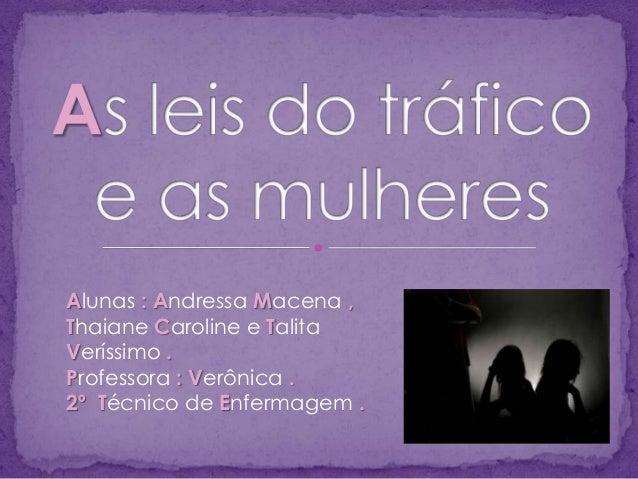 Alunas : Andressa Macena , Thaiane Caroline e Talita Veríssimo . Professora : Verônica . 2º Técnico de Enfermagem .