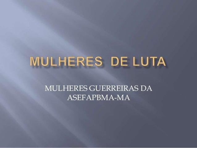 MULHERES GUERREIRAS DA ASEFAPBMA-MA