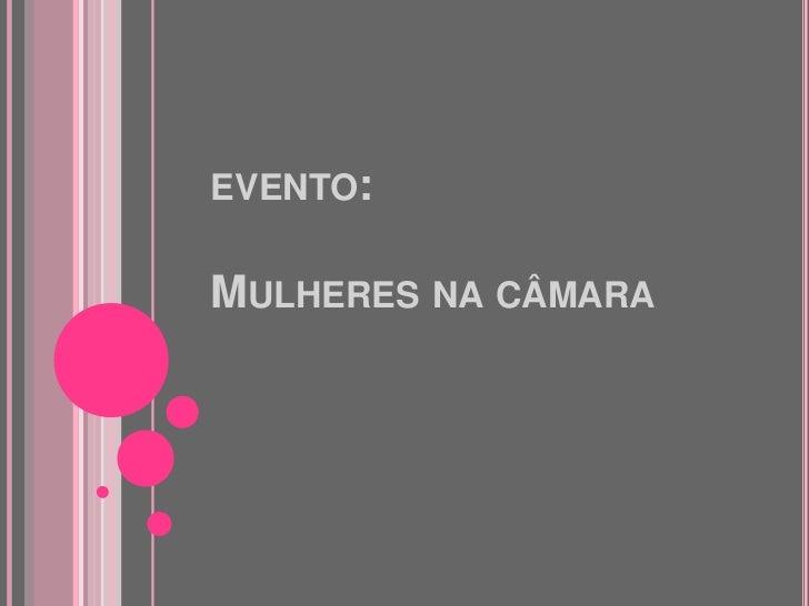 EVENTO:MULHERES NA CÂMARA