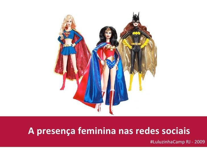 A presença feminina nas redes sociais #LuluzinhaCamp RJ - 2009