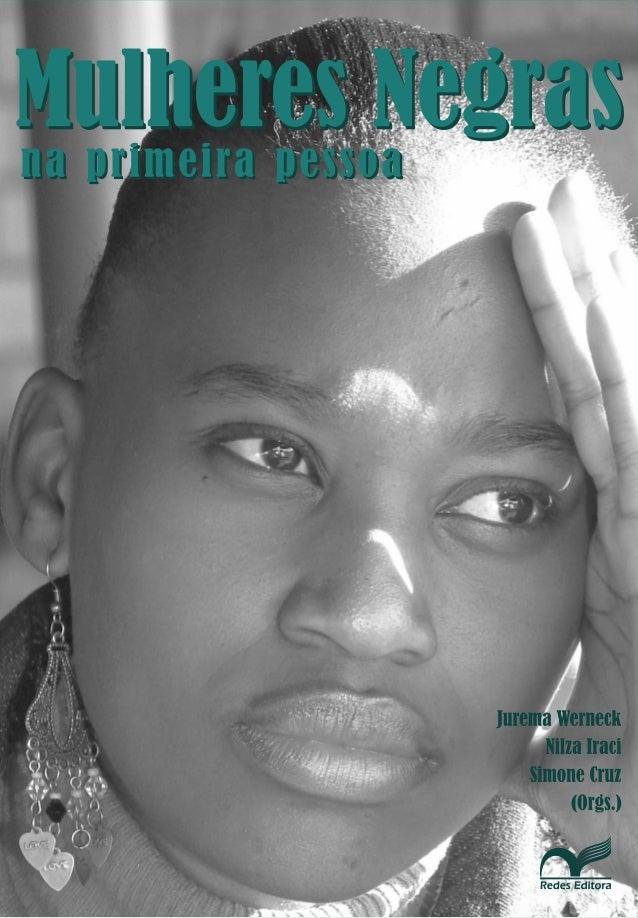 Mulheres Negras na Primeira Pessoa 1 MULHERES NEGRAS NA PRIMEIRA PESSOA Jurema Werneck Nilza Iraci Simone Cruz Organizador...