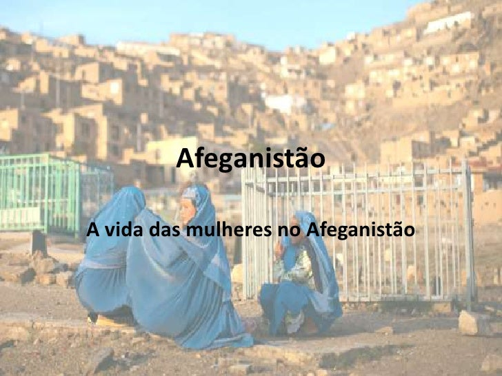 Afeganistão<br />A vida das mulheres no Afeganistão<br />