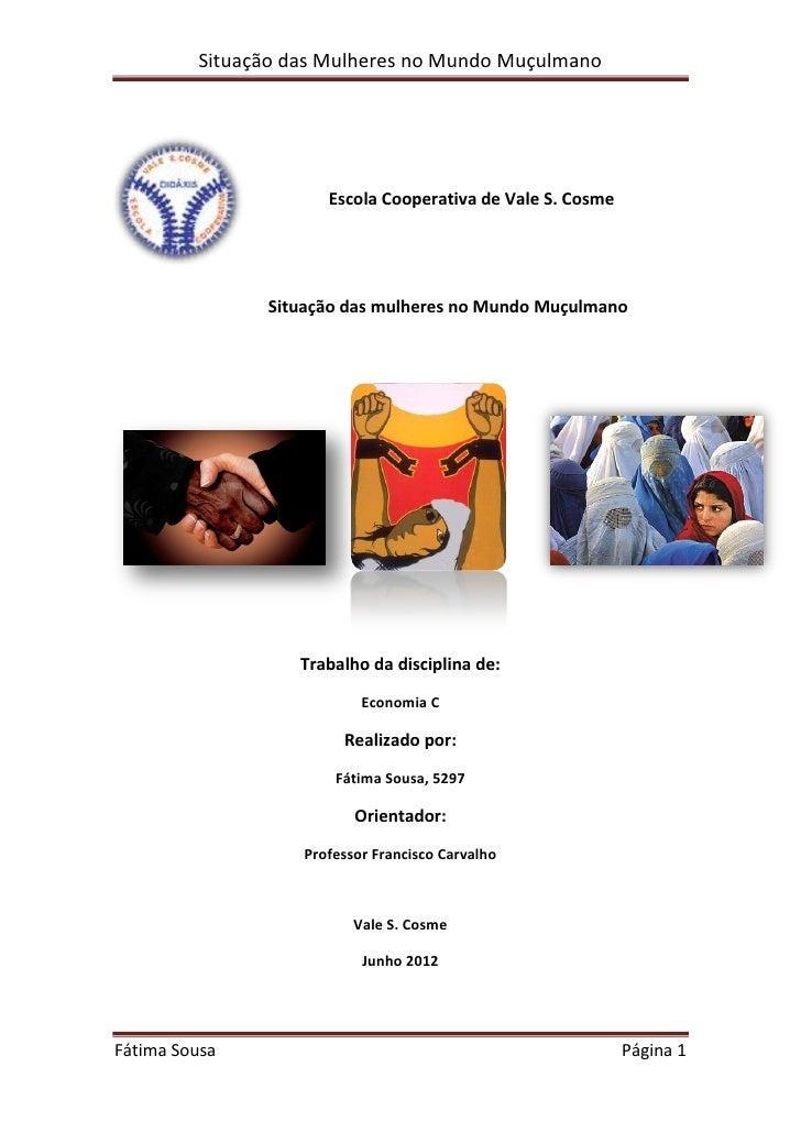 Situação das Mulheres no Mundo Muçulmano                      Escola Cooperativa de Vale S. Cosme               Situação d...