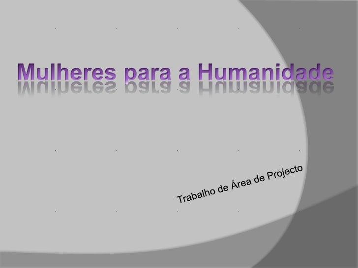 Mulheres para a Humanidade<br />Trabalho de Área de Projecto<br />