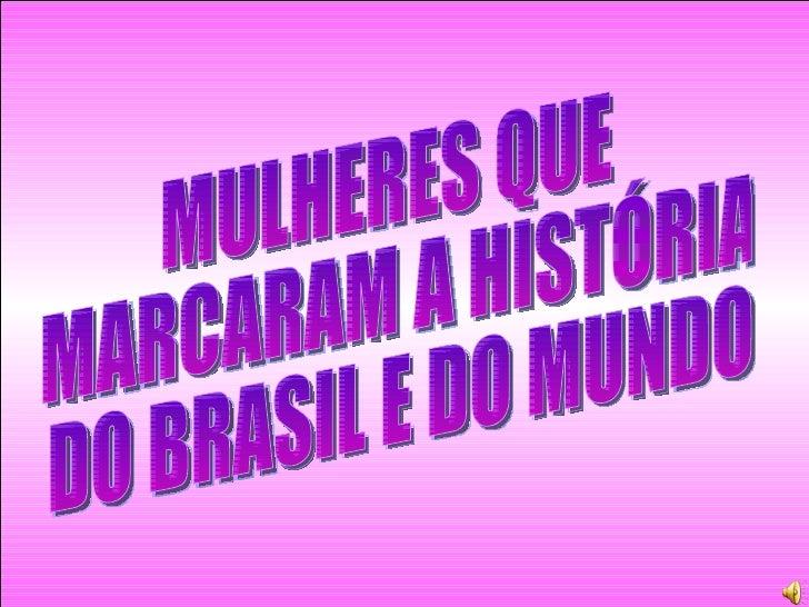 MULHERES QUE MARCARAM A HISTÓRIA DO BRASIL E DO MUNDO