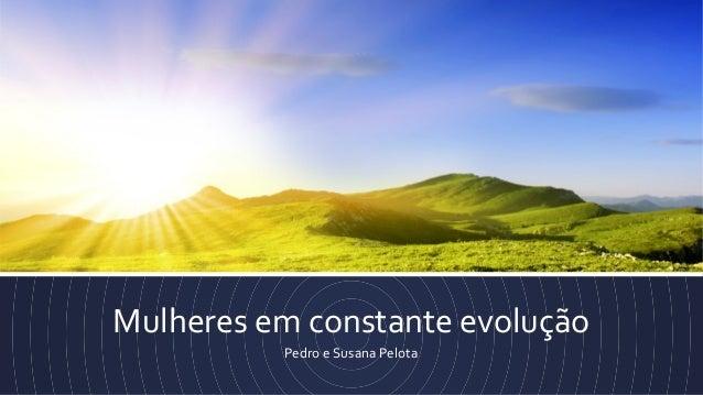 Mulheres em constante evolução Pedro e Susana Pelota
