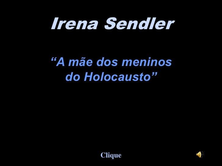 """IrenaSendler<br />""""A mãe dos meninos<br />do Holocausto""""<br />Clique<br />"""