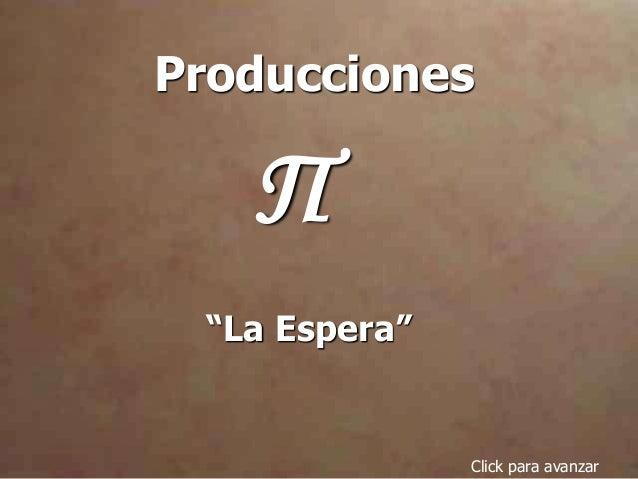 """Producciones Π Click para avanzar """"La Espera"""""""
