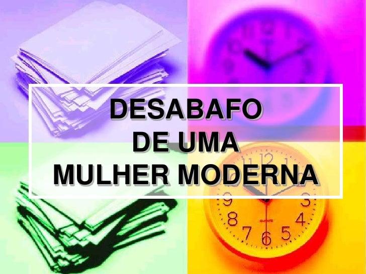 DESABAFO DE UMA MULHER MODERNA <br />
