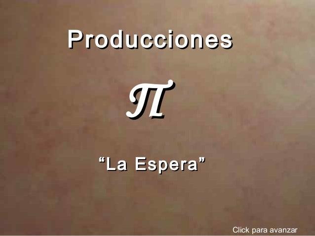 """ProduccionesProducciones ΠΠ Click para avanzar """"""""La Espera""""La Espera"""""""