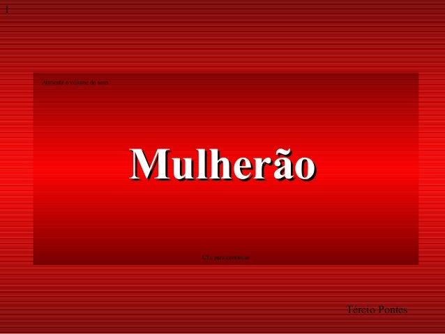 1  Aumente o volume do som  Mulherão Clic para continuar  Tércio Pontes