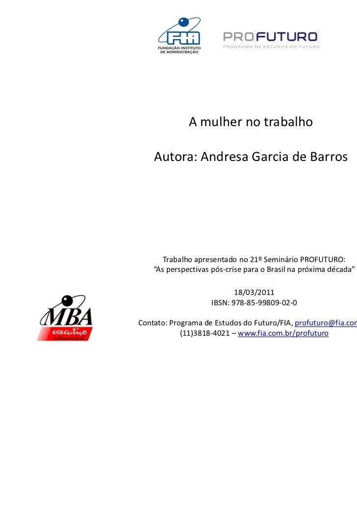 """A mulher no trabalho    Autora: Andresa Garcia de Barros       Trabalho apresentado no 21º Seminário PROFUTURO:    """"As per..."""