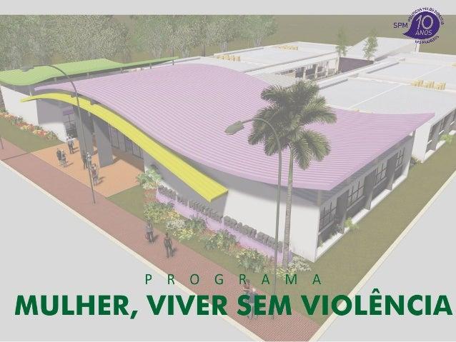 Programa Mulher, Viver Sem Violência Casa da Mulher Brasileira Ampliação da Central 180 Organização dos Serviços na Saúde ...
