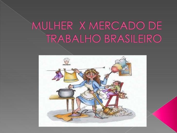 MULHER  X MERCADO DE TRABALHO BRASILEIRO<br />