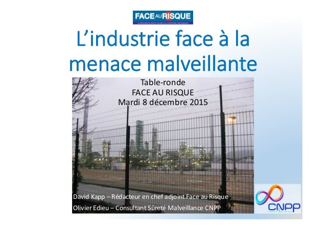 L'industrie face à la menace malveillante Table-ronde FACE AU RISQUE Mardi 8 décembre 2015 1 David Kapp – Rédacteur en che...