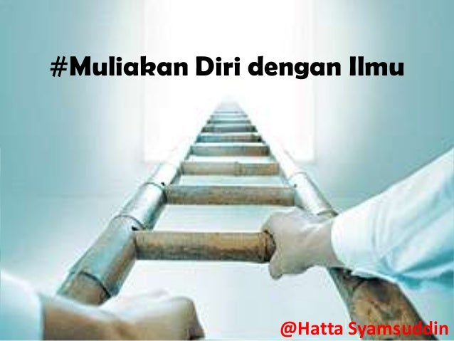 #Muliakan Diri dengan Ilmu@Hatta Syamsuddin