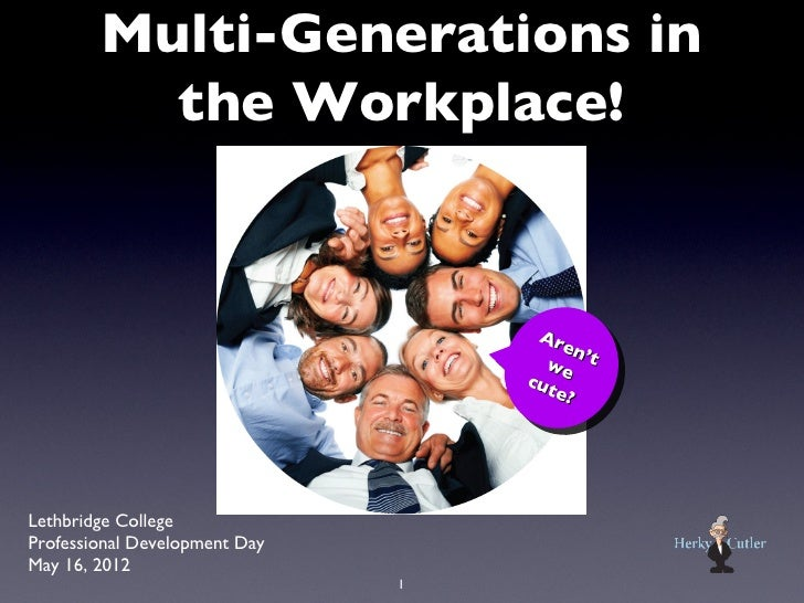 Multi-Generations in          the Workplace!                                    Ar                                       e...