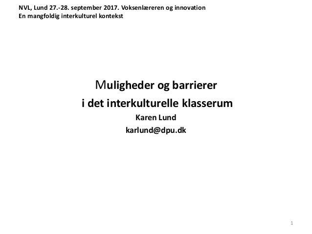 NVL, Lund 27.-28. september 2017. Voksenlæreren og innovation En mangfoldig interkulturel kontekst Muligheder og barrierer...