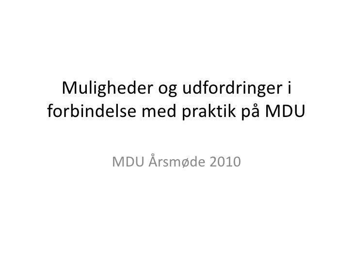 Muligheder og udfordringer i forbindelse med praktik på MDU<br />MDU Årsmøde 2010<br />