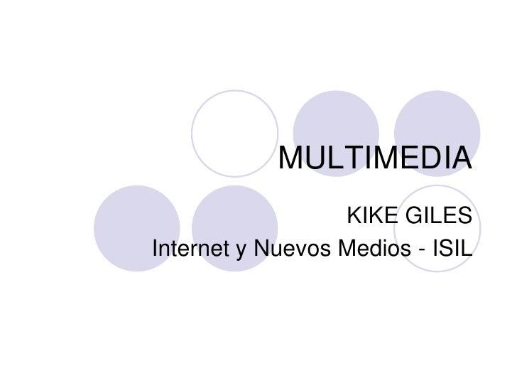 MULTIMEDIA                   KIKE GILES Internet y Nuevos Medios - ISIL