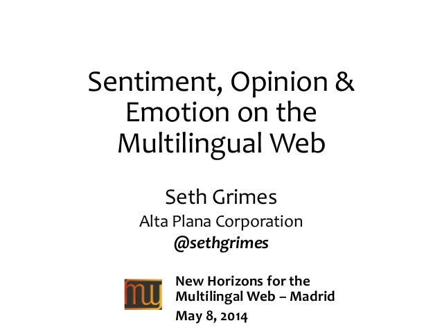 Sentiment, Opinion & Emotion on the Multilingual Web Seth Grimes Alta Plana Corporation @sethgrimes New Horizons for the M...