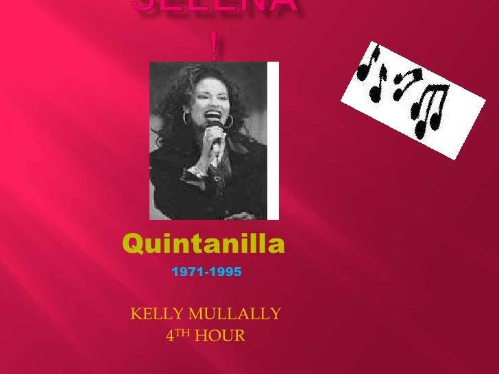 SELENA!<br />Quintanilla<br />1971-1995<br />KELLY MULLALLY<br />4TH HOUR<br />