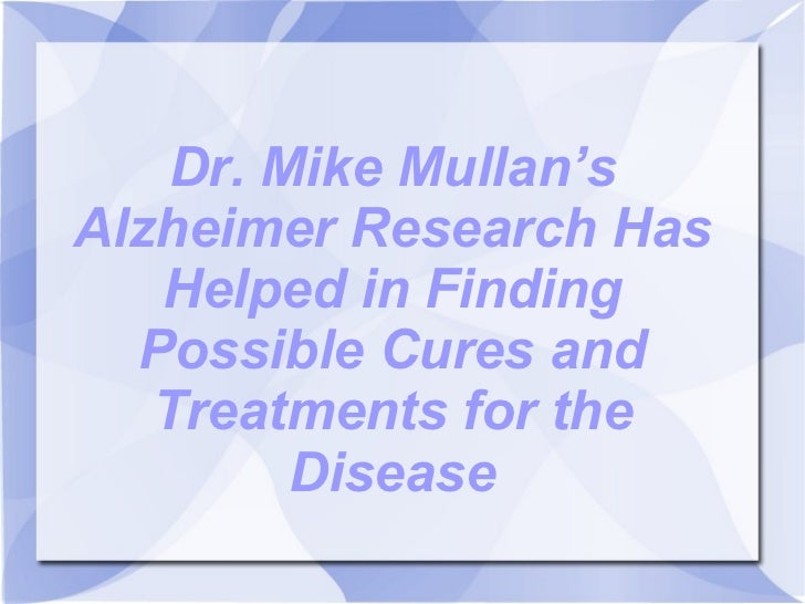 Dr. Mike Mullan's Alzheimer Research Has Helped in Finding Possible Cures and Treatments for the Disease