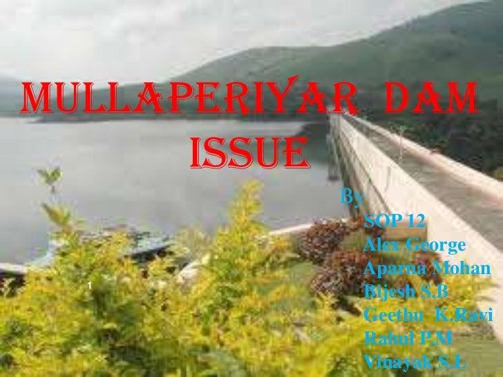 MULLAPERIYAR DAM   MULLAPERIYAR DAM ISSUE        ISSUE                 By                  SOP 12                  Alex Ge...
