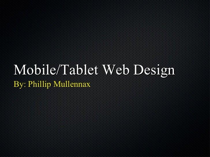 Mobile/Tablet Web Design <ul><li>By: Phillip Mullennax </li></ul>