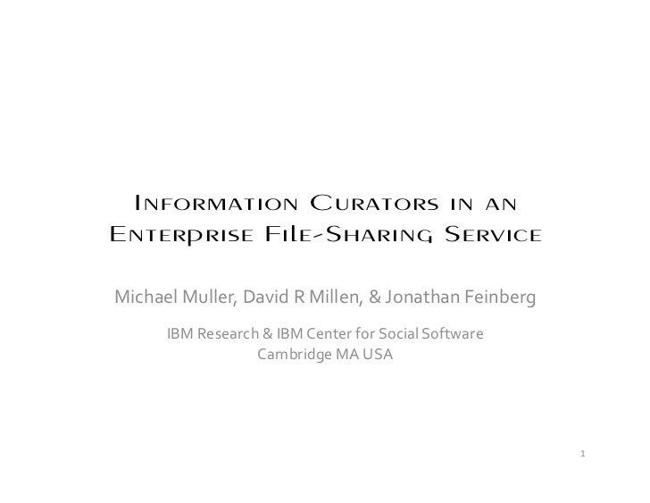 Information Curators in an Enterprise File-Sharing Service  Michael Muller, David R Millen, & Jonathan Feinberg       IBM ...