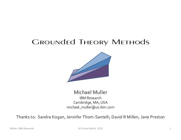 Grounded Theory Methods                                  Michael Muller                                      IBM Research ...