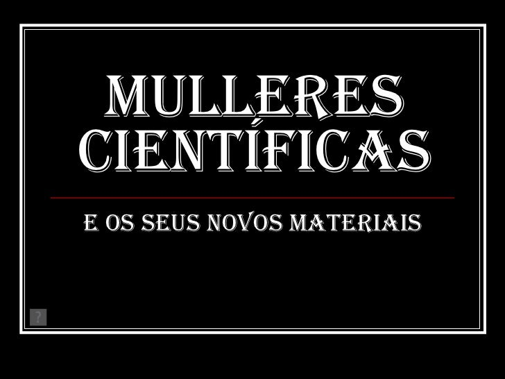 MULLERES CIENTÍFICAS E OS SEUS NOVOS MATERIAIS