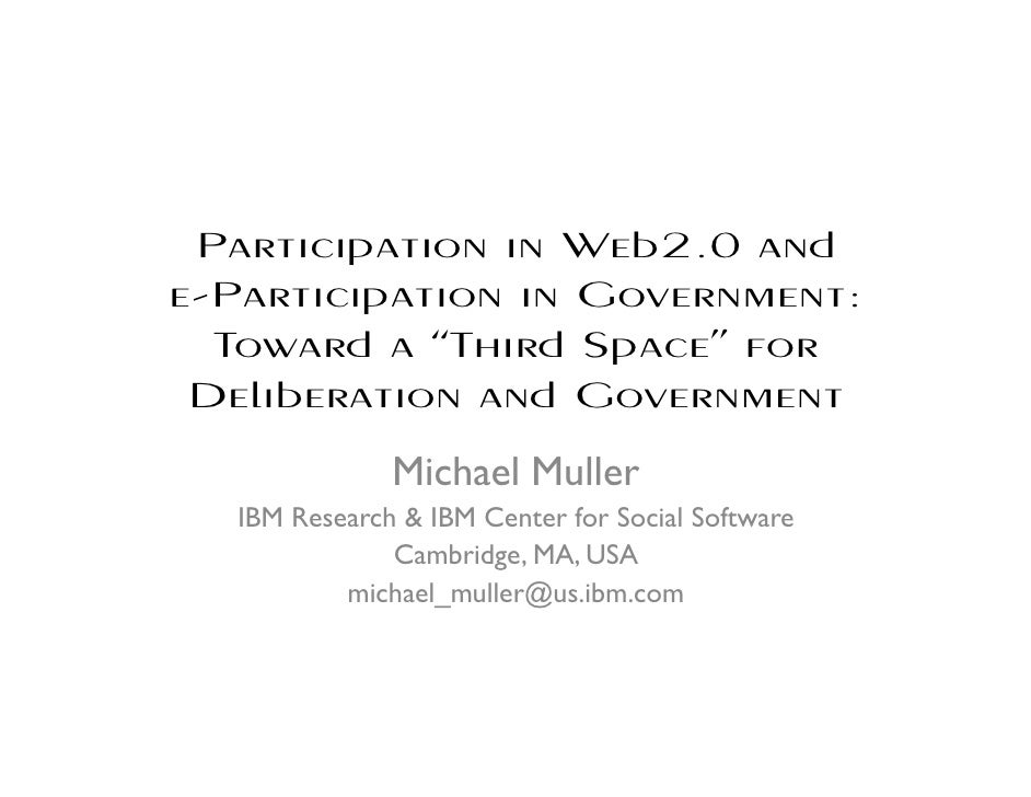 "Participation in Web2.0 and e-Participation in Government:   Toward a ""Third Space"" for  Deliberation and Government      ..."