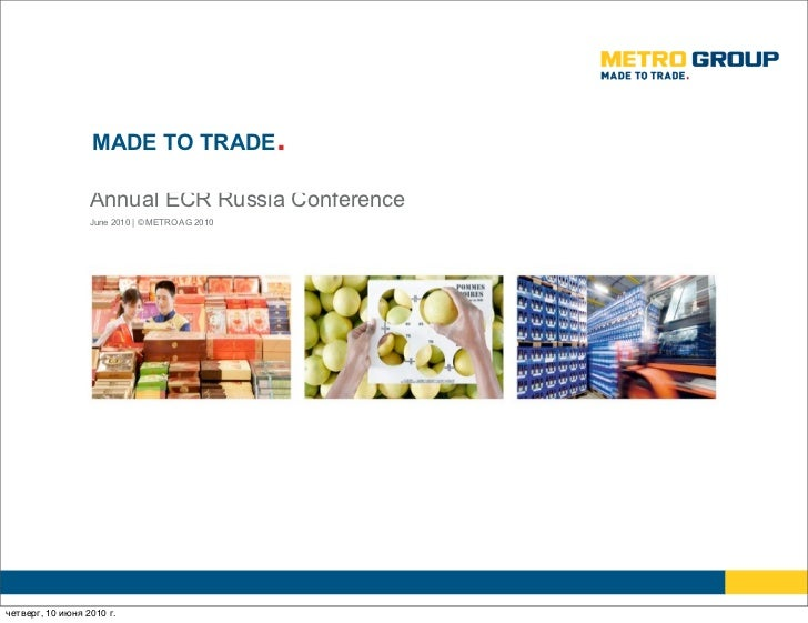 MADE TO TRADE.                    Annual ECR Russia Conference                   June 2010 | © METRO AG 2010     четверг, ...