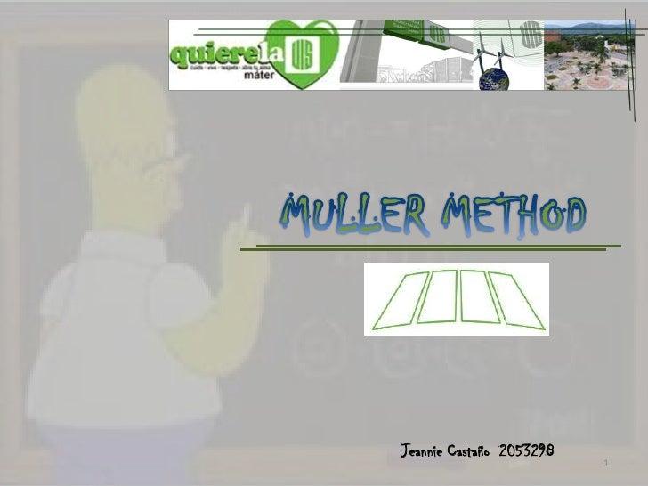 1<br />MULLER METHOD<br />Jeannie Castaño  2053298<br />