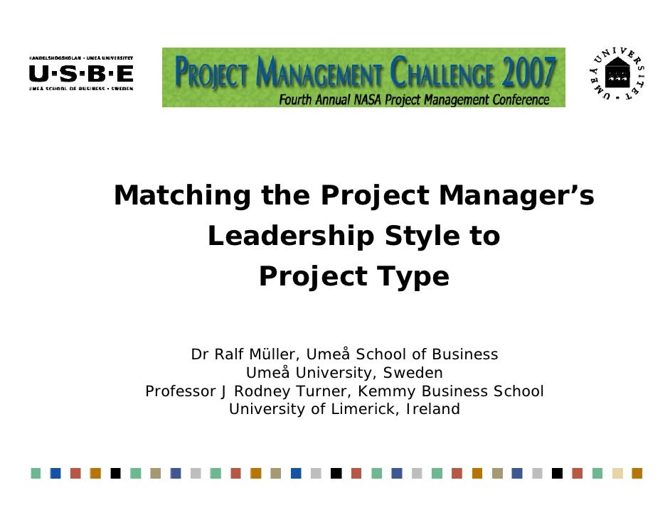 Matching the Project Manager's        Leadership Style to              Project Type       Dr Ralf Müller, Umeå School of B...