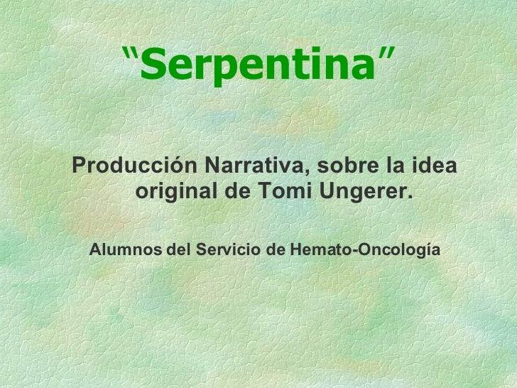 <ul><li>Producción Narrativa, sobre la idea original de Tomi Ungerer. </li></ul><ul><li>Alumnos del Servicio de Hemato-Onc...