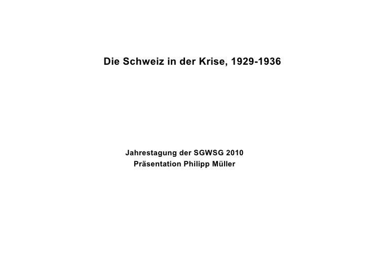 Die Schweiz in der Krise, 1929-1936         Jahrestagung der SGWSG 2010       Präsentation Philipp Müller