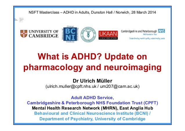NSFT Masterclass – ADHD in Adults, Dunston Hall / Norwich, 28 March 2014 What is ADHD? Update on pharmacology and neuroima...